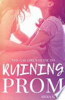 The Gay Girl's Guide to Ruining Prom