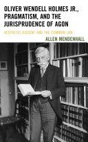 Oliver Wendell Holmes Jr., Pragmatism, and the Jurisprudence ...