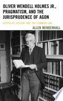 Oliver Wendell Holmes Jr Pragmatism And The Jurisprudence Of Agon