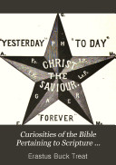 Curiosities of the Bible Pertaining to Scripture Persons, Places and Things