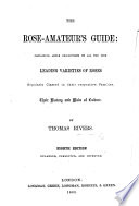 The Rose Amateur S Guide Containing Ample Descriptions Of All The Fine Leading Varieties Of Roses The Whole Arranged So As To Form A Companion To The Descriptive Catalogue Of The Sawbridgeworth Collectin Of Roses Published Annually