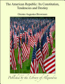 Pdf The American Republic: Its Constitution, Tendencies and Destiny Telecharger