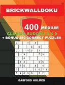 Brickwalldoku 400 Medium Classic Sudoku 9 X 9   Bonus 250 Correct Puzzles  The Puzzle Books Are 400 Medium Difficulty Levels on 104 Pages   250 Additi