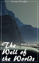 The Well of the Worlds (Henry Kuttner) (Literary Thoughts Edition)