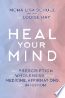"""Heal Your Mind"" by Mona Lisa Schulz, M.D./Ph.D., Louise Hay"