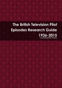 The British Television Pilot Episodes Research Guide 1936-2015