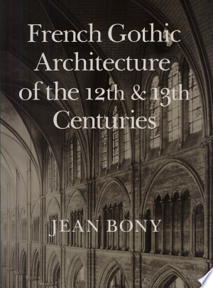 Free Download French Gothic Architecture of the Twelfth and Thirteenth Centuries PDF - Writers Club