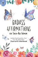 Badass Affirmations For Tired Ass Women Guided Manifestation And Law Of Attraction Journal   Workbook
