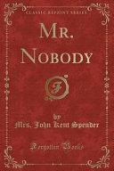 Mr. Nobody (Classic Reprint)