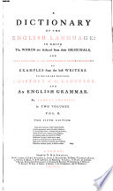 A Dictionary Of The English Language  : In Which The Words are Deduces from Their Originals, And Illustrated in Their Different Significations By Examples from the Best Writers. To Which Are Prefixed, A History of the Language, And An English Grammar. L - Y , Volume 2