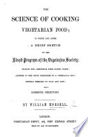 The Science of Cooking Vegetarian Food  to which are Added a Brief Sketch of the Rise and Progress of the Vegetarian Society  Etc