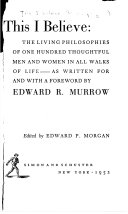 This I Believe  The living philosophies of one hundred thoughtful men and women in all walks of life  edited by E  P  Morgan