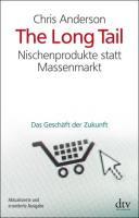 The long tail: Nischenprodukte statt Massenmarkt ; das Geschäft der ...