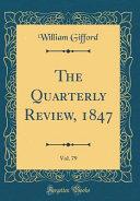 The Quarterly Review 1847 Vol 79 Classic Reprint