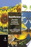 """""""Sunflower: Chemistry, Production, Processing, and Utilization"""" by Enrique Martínez-Force, Nurhan T. Dunford, Joaquín J. Salas"""