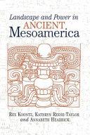 LANDSCAPE   POWER IN ANCIENT MESOAMERICA
