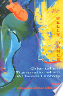 Belly Dance  : Orientalism, Transnationalism, and Harem Fantasy