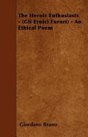 The Heroic Enthusiasts - (Gli Eroici Furori) - An Ethical Poem