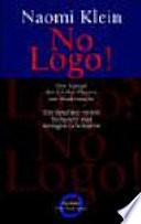 No Logo!  : der Kampf der Global Players um Marktmacht ; ein Spiel mit vielen Verlierern und wenigen Gewinnern