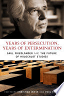 Years of Persecution, Years of Extermination  : Saul Friedlander and the Future of Holocaust Studies