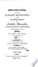 Modern novel writing, or, The elegant enthusiast; and Interesting emotions of Arabella Bloomville, by lady Harriet Marlow
