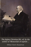 The higher Christian life  ed  by the author of  Memorials of captain Hedley Vicars