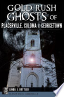 Gold Rush Ghosts of Placerville  Coloma   Georgetown