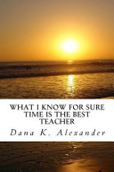 What I Know for Sure  Time Is the Best Teacher  Book PDF