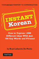 Instant Korean: How to Express 1,000 Different Ideas with Just 100 ...