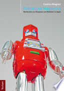 Robotopia Nipponica: Recherchen zur Akzeptanz von Robotern in Japan