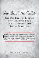 Say What I Am Called  The Old English Riddles of the Exeter Book   the Anglo Latin Riddle Tradition