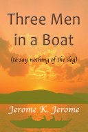 Three Men in a Boat - (to Say Nothing of the Dog)