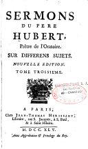 Sermons du Pere Hubert sur differens sujets, nouvelle edition...
