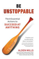 Be Unstoppable  The 8 Essential Actions to Succeed at Anything