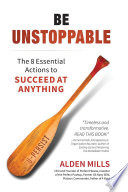 """""""Be Unstoppable: The 8 Essential Actions to Succeed at Anything"""" by Alden Mills"""