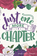 Just One More Chapter Book Lovers Journal