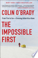 """The Impossible First: From Fire to Ice—Crossing Antarctica Alone"" by Colin O'Brady"