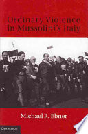 Ordinary Violence in Mussolini s Italy