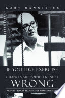 If You Like Exercise     Chances Are You   re Doing It Wrong Book