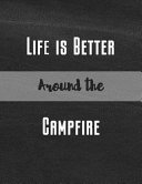 Life Is Better Around the Campfire  Personal Retirement  Rv  Glamping  Road Trip  Travel   Camping Journal