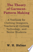 The Theory of Garment Pattern Making   A Textbook for Clothing Designers  Teachers of Clothing Technology  and Senior Students Book