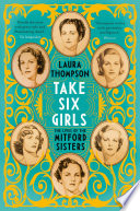 Take Six Girls  : The Lives of the Mitford Sisters