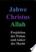 Jahwe Christus Allah - Projektion des Wahns und Anker der Macht