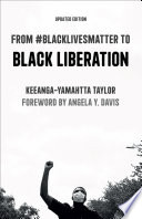 From #BlackLivesMatter to Black liberation / Keeanga-Yamahtta Taylor