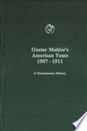 Gustav Mahler's American Years, 1907-1911