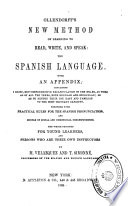 Ollendorff's New Method of Learning to Read, Write, and Speak the Spanish Language with an Appendix Containing a Brief, But Comprehensive Recapitulation of the Rules ...