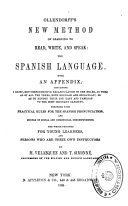 Ollendorff s New Method of Learning to Read  Write  and Speak the Spanish Language with an Appendix Containing a Brief  But Comprehensive Recapitulation of the Rules