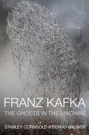 Franz Kafka: The Ghosts in the Machine
