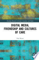 Digital Media  Friendship and Cultures of Care