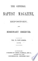 The General Baptist repository, and Missionary observer [afterw.] The General Baptist magazine repository and Missionary observer [afterw.] The General Baptist magazine